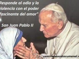 """""""Responde al odio y la violencia con el poder fascinante del amor"""", S. Juan Pablo II"""
